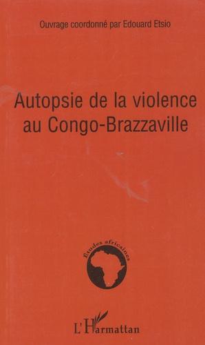 Edouard Etsio - Autopsie de la violence au Congo-Brazzaville.