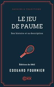Edouard Fournier - Le Jeu de paume - Son histoire et sa description.