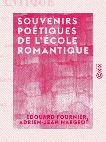 Souvenirs poétiques de l'école romantique. 1825 à 1840