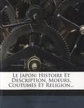 Edouard Fraissinet - Le Japon - Tome 2, Histoire et description, moeurs, coutumes et religion.