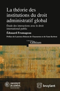Edouard Fromageau - Théorie des institutions du droit administratif global - Etude des interactions avec le droit international public.