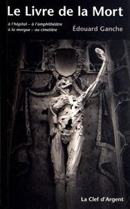 Edouard Ganche - Le Livre de la Mort.