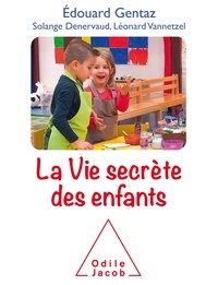 Edouard Gentaz et Solange Denervaud - La vie secrète des enfants.