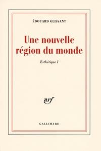 Edouard Glissant - Esthétique - Tome 1, Une nouvelle région du monde.