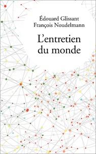 Edouard Glissant et François Noudelmann - L'entretien du monde.