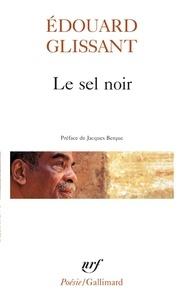 Edouard Glissant - Le Sel noir. Le Sang rivé. Boises.