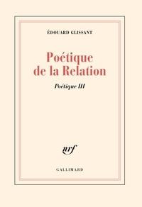 Edouard Glissant - Poétique de la relation.