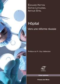 Edouard Hatton et Sophie Letournel - Hôpital - Vers une réforme réussie.