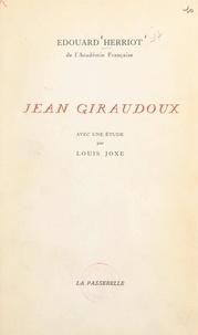 Edouard Herriot et Louis Joxe - Jean Giraudoux - Avec une étude par Louis Joxe.