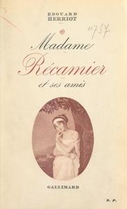 Edouard Herriot - Madame Récamier et ses amis.