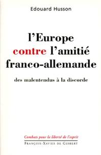 Deedr.fr L'EUROPE CONTRE L'AMITIE FRANCO-ALLEMANDE. Des malentendus à la discorde Image