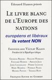 Edouard Husson - Le livre blanc de l'Europe des nations - Européens et libéraux, ils votent NON.