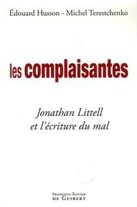 Edouard Husson et Michel Terestchenko - Les complaisantes - Jonathan Littell et l'écriture du mal.