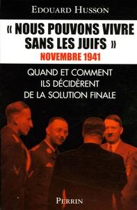 """Edouard Husson - """"Nous pouvons vivre sans les juifs"""" - Quand et comment ils décidèrent de la Solution finale."""