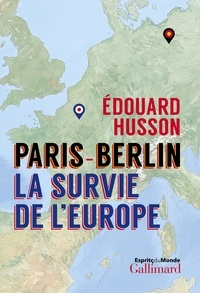 Paris - Berlin : la survie de l'Europe - Edouard Husson |