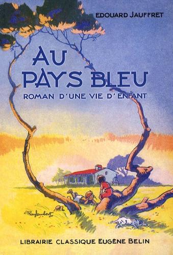 Edouard Jauffret - Au pays bleu - Roman d'une vie d'enfant.