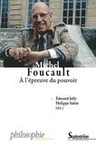 Edouard Jolly et Philippe Sabot - Michel Foucault - A l'épreuve du pouvoir. Vie, sujet, résistance.