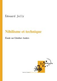 Edouard Jolly - Nihilisme et technique - Étude sur Günther Anders.