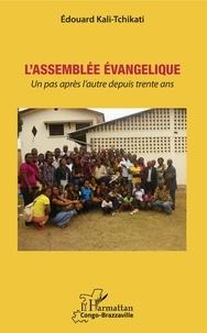 L'Assemblée évangélique- Un pas après l'autre depuis trente ans - Edouard Kali-Tchikati  