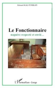 Edouard Kali-Tchikati - Le Fonctionnaire naguère respecté et envié....