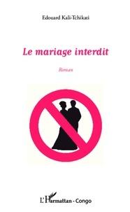 Edouard Kali-Tchikati - Le mariage interdit.