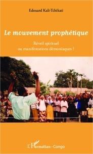 Edouard Kali-Tchikati - Le mouvement prophétique - Réveil spirituel ou manifestatons démoniaques ?.