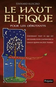 Edouard Kloczko - Le haut-elfique pour les débutants, contenant tout ce qui est nécessaire pour comprendre la langue quenya de J.R.R Tolkien.