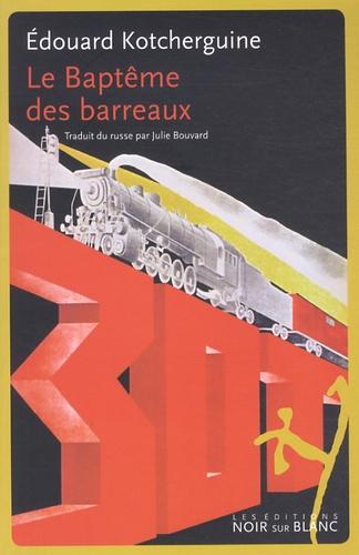 Edouard Kotcherguine - Le baptême des barreaux - Notes prises à l'arraché.