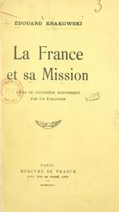 Edouard Krakowski - La France et sa mission - Essai de synthèse historique par un étranger.