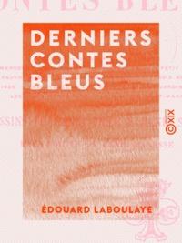 Edouard Laboulaye - Derniers contes bleus.