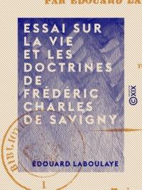 Edouard Laboulaye - Essai sur la vie et les doctrines de Frédéric Charles de Savigny.