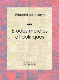 Edouard Laboulaye et  Ligaran - Études morales et politiques.
