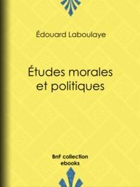 Edouard Laboulaye - Études morales et politiques.