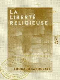 Edouard Laboulaye - La Liberté religieuse.