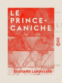 Edouard Laboulaye - Le Prince-Caniche.