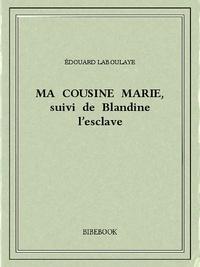 Edouard Laboulaye - Ma cousine Marie, suivi de Blandine l'esclave.