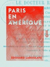 Edouard Laboulaye - Paris en Amérique.