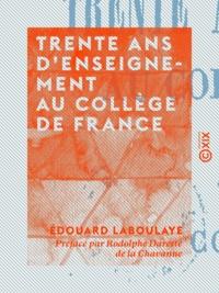 Edouard Laboulaye et Marcel Fournier - Trente ans d'enseignement au Collège de France - 1849-1882.