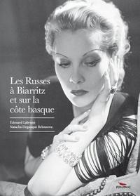 Edouard Labrune et Natacha Degauque Belousova - Les Russes à Biarritz et sur la Côte basque.