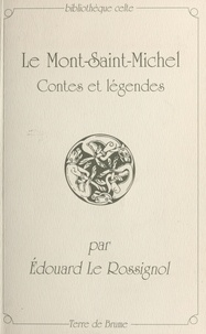 Edouard Le Rossignol - Le Mont-Saint-Michel : contes et légendes.