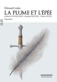 Edouard Leduc - La plume et l'épée - Gabriele d'Annunzio, Rudyard Kipling, Stefan Zweig.