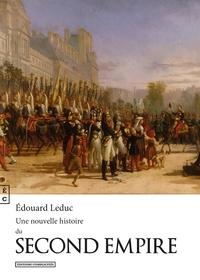 Edouard Leduc - Une nouvelle histoire du Second Empire.