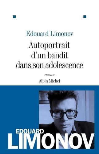 Edouard Limonov - Autoportrait d'un bandit dans son adolescence.