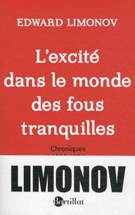 Edouard Limonov - L'excité dans le monde des fous tranquilles - Chroniques 1989-1994.