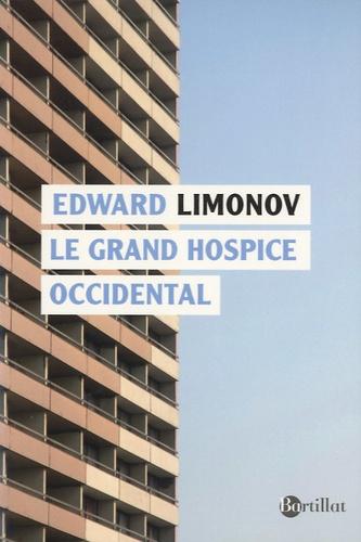 Edouard Limonov - Le grand hospice occidental.