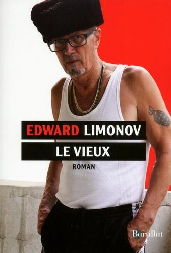 Edouard Limonov - Le vieux - Un roman de notre temps.