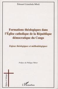 Edouard Litambala Mbuli - Formation théologiques dans l'Eglise catholique de la République démocratique du Congo - Enjeux théologiques et méthodologiques.