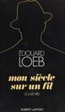 Edouard Loeb - Mon siècle sur un fil - Souvenirs.