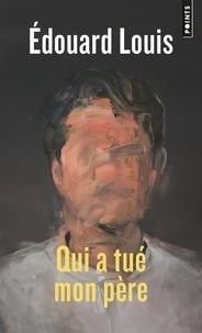 Edouard Louis - Qui a tué mon père.
