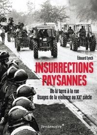Edouard Lynch - Insurrections paysannes - De la terre à la rue - Usages de la violence au XXe siècle.